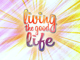 Share the good life with me ! But…what is a good life ?