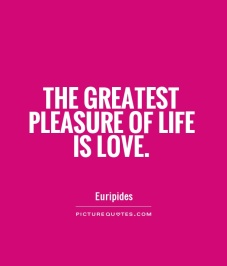 the-greatest-pleasure-of-life-is-love-quote-1.jpg
